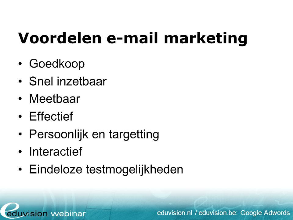 eduvision.nl / eduvision.be: Google Adwords Voordelen e-mail marketing Goedkoop Snel inzetbaar Meetbaar Effectief Persoonlijk en targetting Interactie