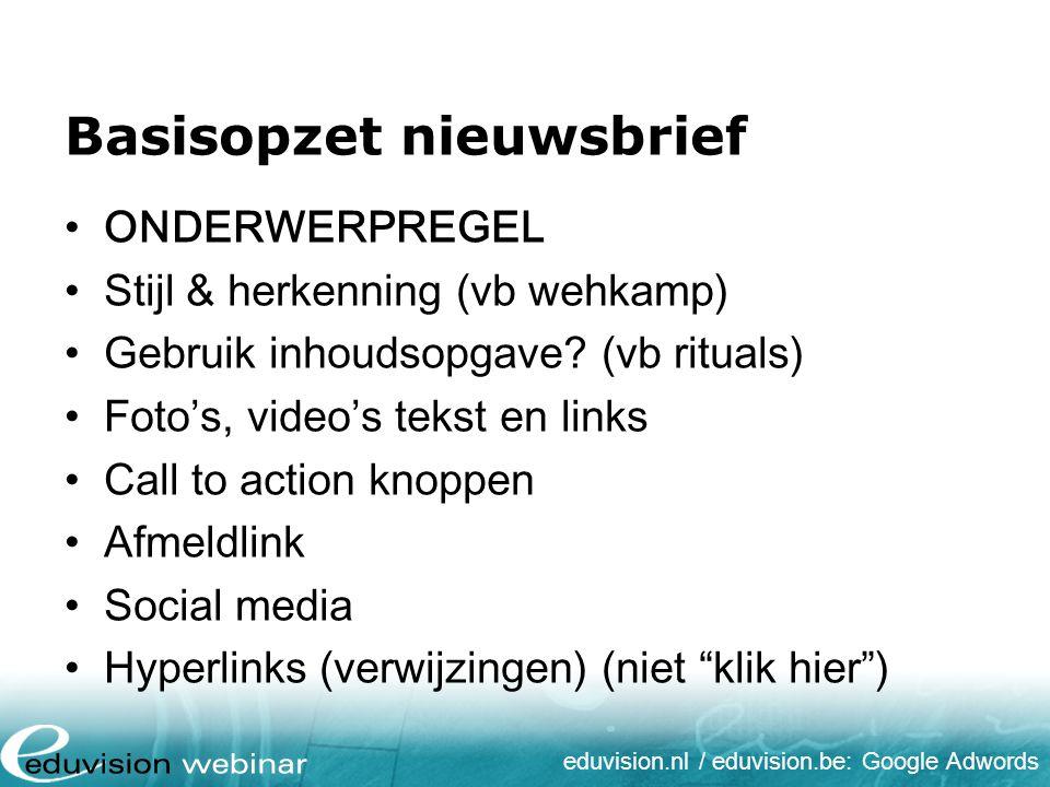 eduvision.nl / eduvision.be: Google Adwords Split testen A | B testen voor optimalisatie Titel of inhoud (plaatjes/tekstblokken) Openingspercentage en/of klikpercentage 10% - 10% - 80% of 50% - 50% Varieer altijd 1 ding per keer