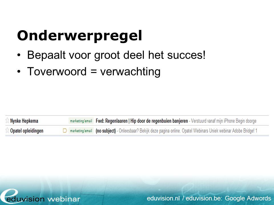 eduvision.nl / eduvision.be: Google Adwords Onderwerpregel Bepaalt voor groot deel het succes! Toverwoord = verwachting