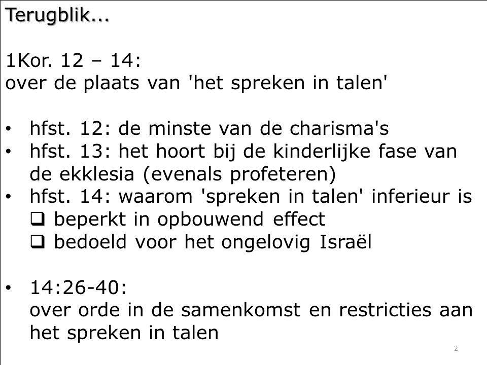 2 Terugblik... 1Kor. 12 – 14: over de plaats van het spreken in talen hfst.
