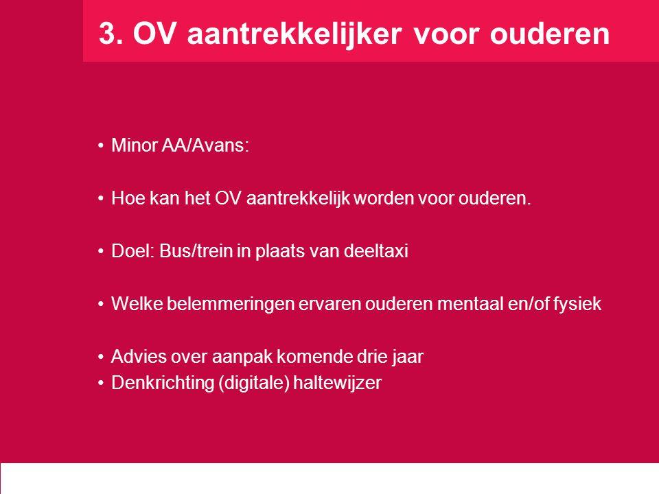 3. OV aantrekkelijker voor ouderen Minor AA/Avans: Hoe kan het OV aantrekkelijk worden voor ouderen. Doel: Bus/trein in plaats van deeltaxi Welke bele