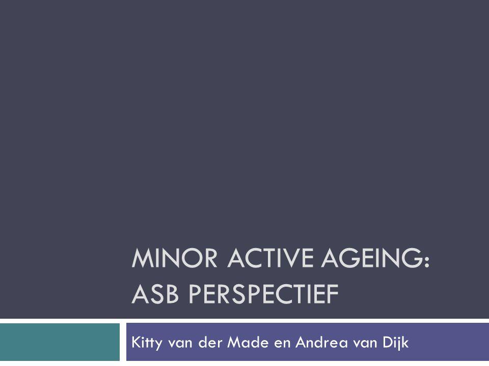 MINOR ACTIVE AGEING: ASB PERSPECTIEF Kitty van der Made en Andrea van Dijk