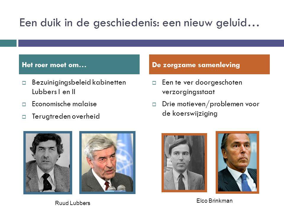 Een duik in de geschiedenis: een nieuw geluid…  Bezuinigingsbeleid kabinetten Lubbers I en II  Economische malaise  Terugtreden overheid  Een te v
