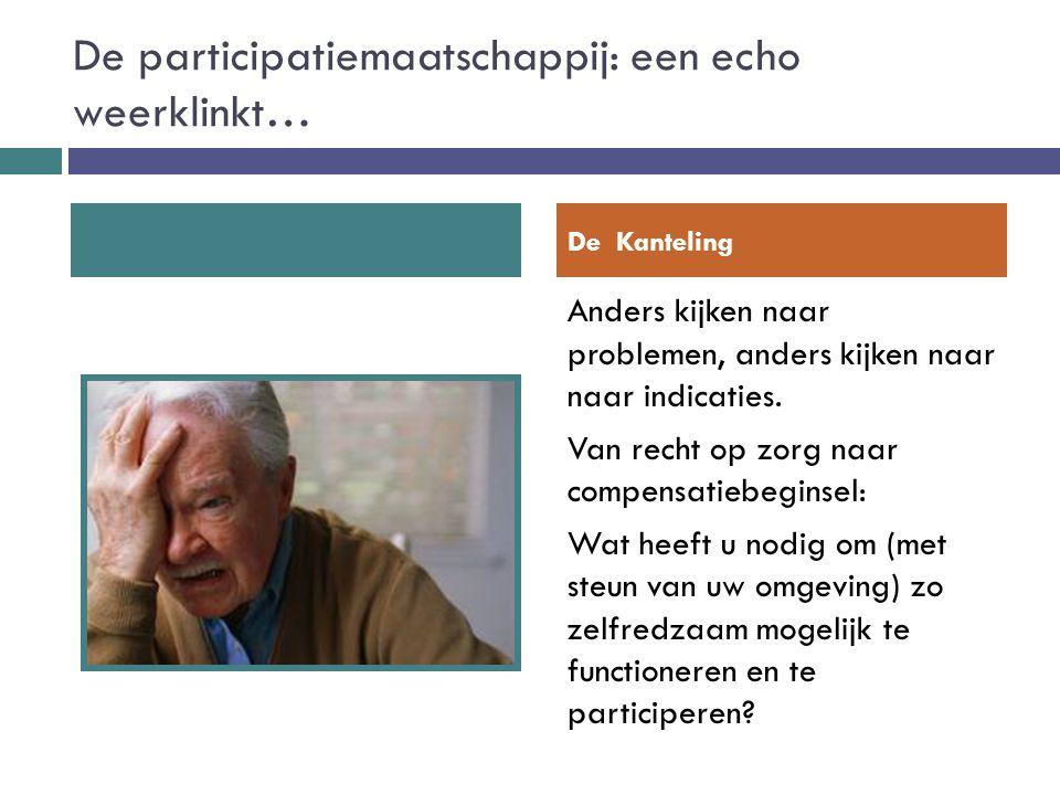 De participatiemaatschappij: een echo weerklinkt… Anders kijken naar problemen, anders kijken naar naar indicaties. Van recht op zorg naar compensatie