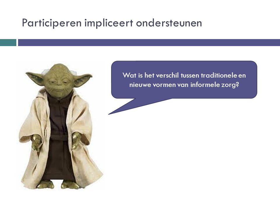 Participeren impliceert ondersteunen Wat is het verschil tussen traditionele en nieuwe vormen van informele zorg?