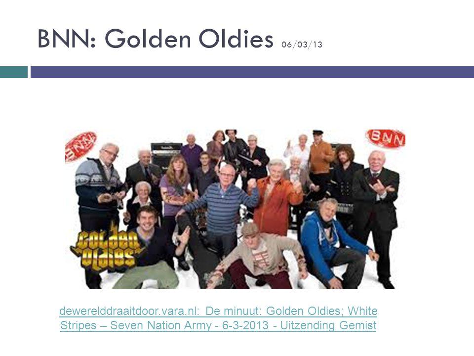 BNN: Golden Oldies 06/03/13 dewerelddraaitdoor.vara.nl: De minuut: Golden Oldies; White Stripes – Seven Nation Army - 6-3-2013 - Uitzending Gemist