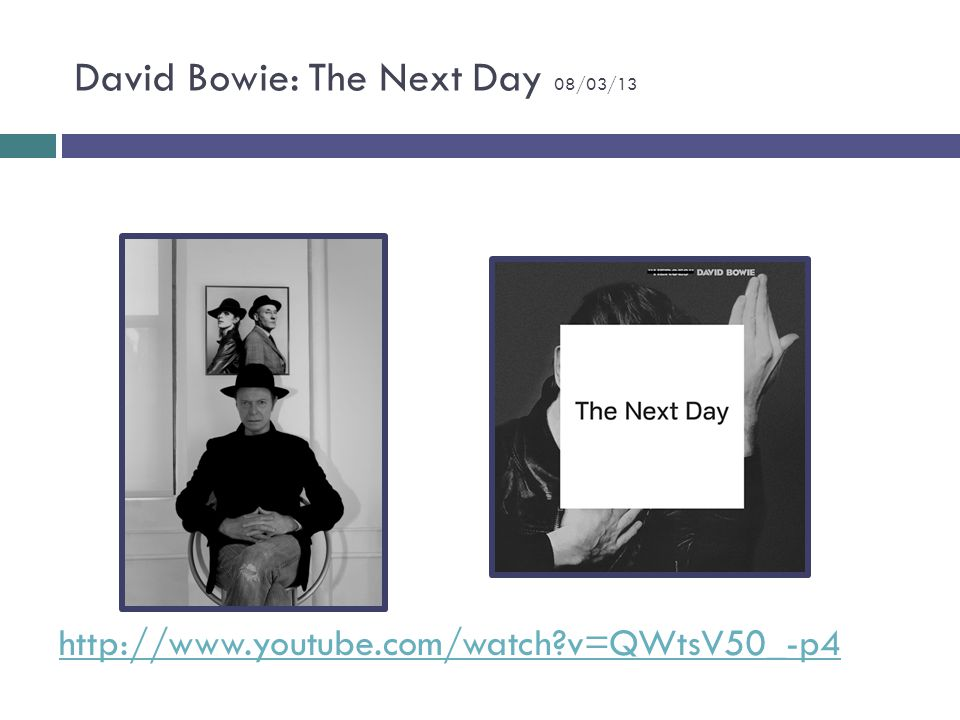 David Bowie: The Next Day 08/03/13 http://www.youtube.com/watch?v=QWtsV50_-p4