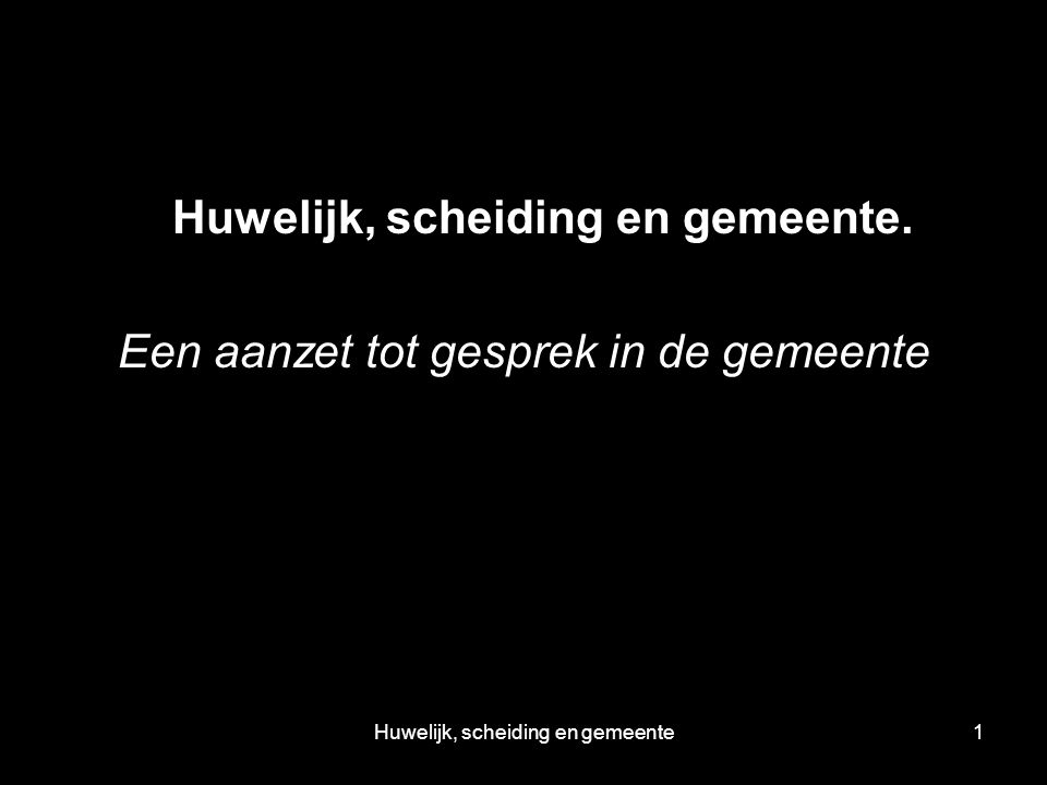 Huwelijk, scheiding en gemeente1 Huwelijk, scheiding en gemeente.