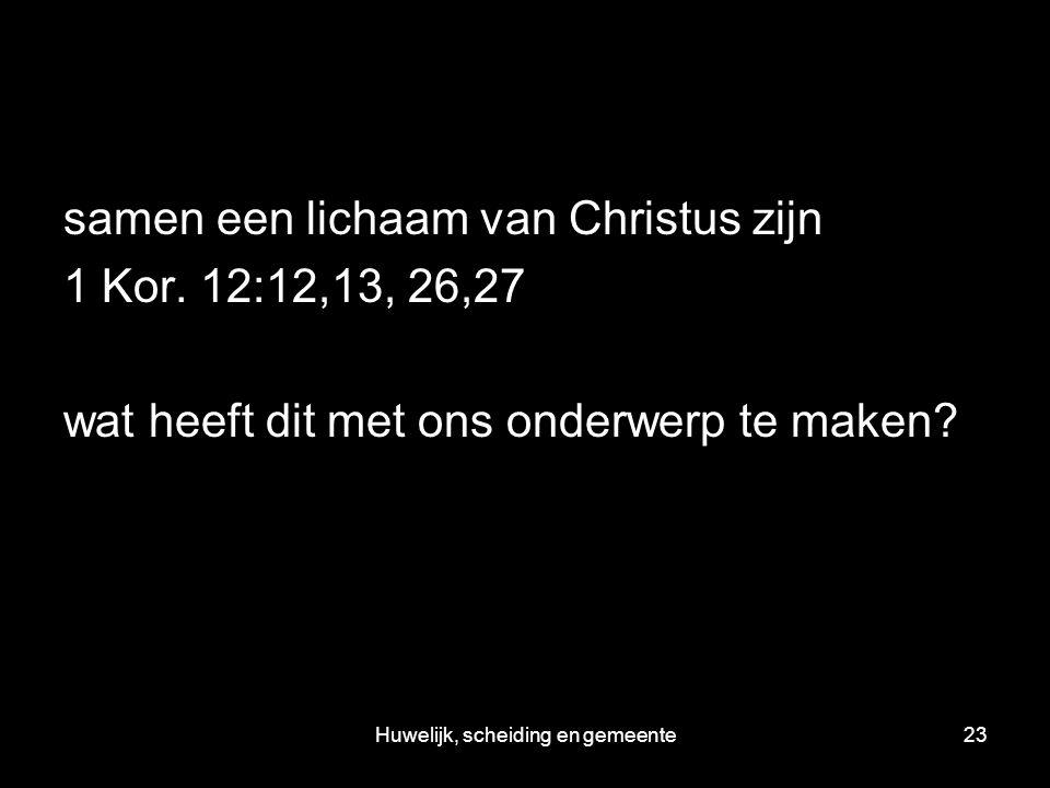 Huwelijk, scheiding en gemeente23 samen een lichaam van Christus zijn 1 Kor.