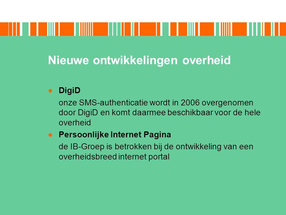 Nieuwe ontwikkelingen overheid DigiD onze SMS-authenticatie wordt in 2006 overgenomen door DigiD en komt daarmee beschikbaar voor de hele overheid Per