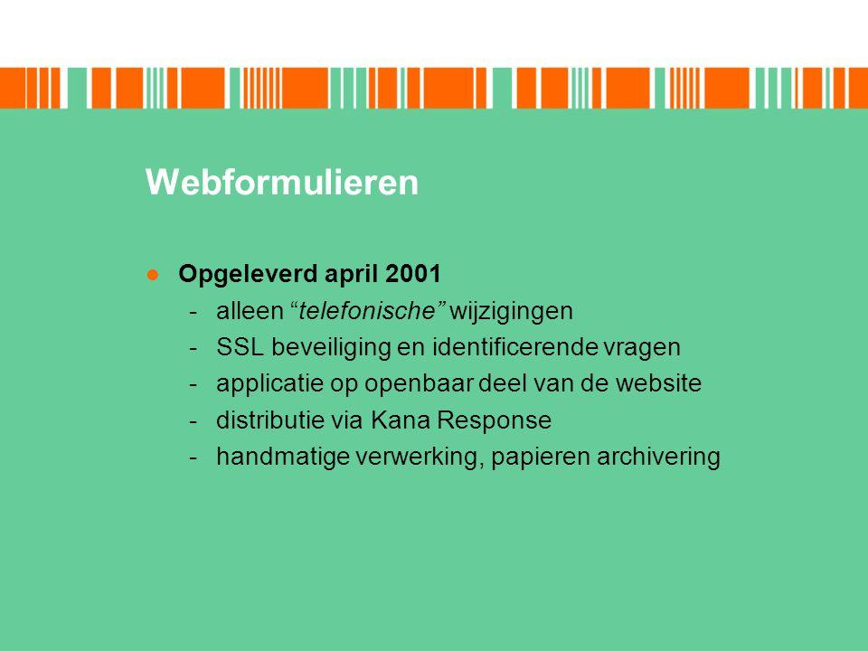"""Webformulieren Opgeleverd april 2001 -alleen """"telefonische"""" wijzigingen -SSL beveiliging en identificerende vragen -applicatie op openbaar deel van de"""