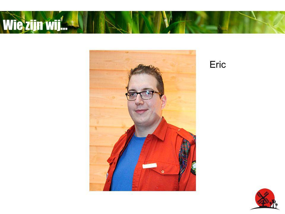 Wie zijn wij… Eric