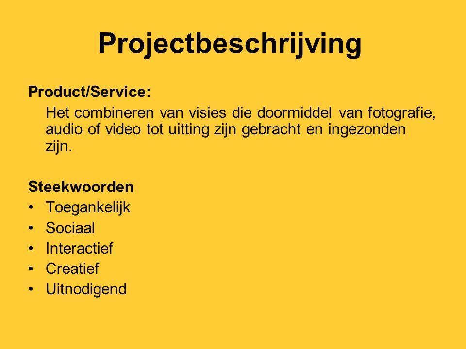 Projectbeschrijving Product/Service: Het combineren van visies die doormiddel van fotografie, audio of video tot uitting zijn gebracht en ingezonden zijn.