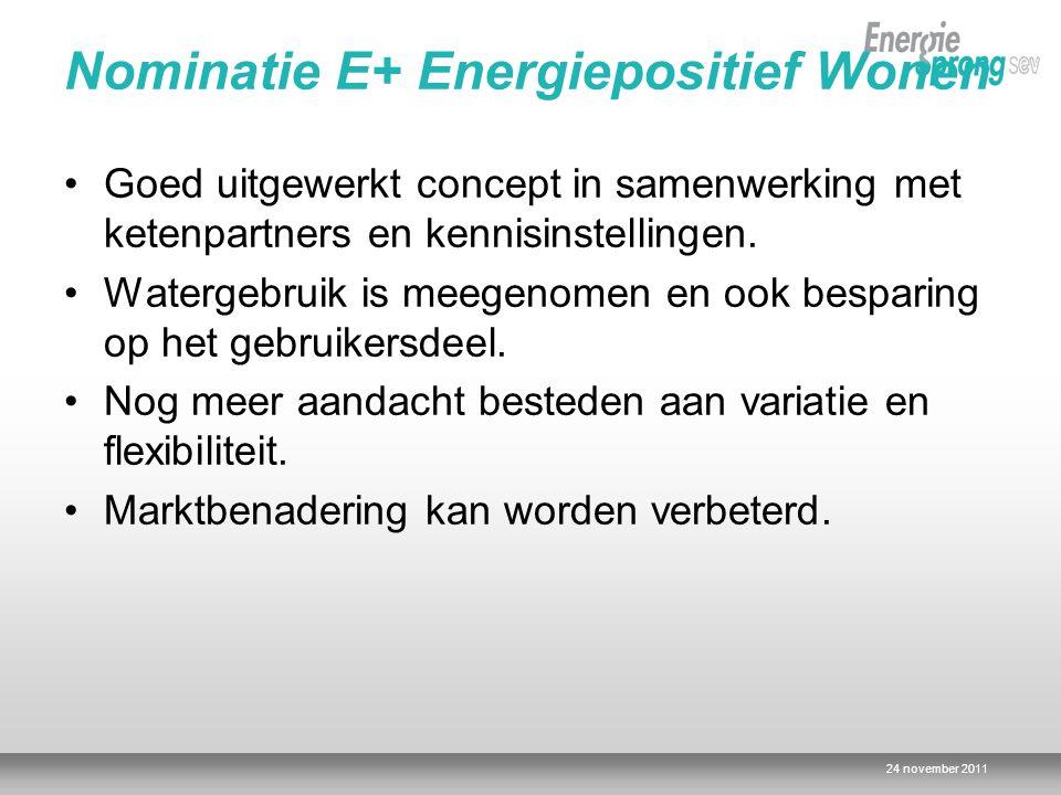 24 november 2011 Nominatie E+ Energiepositief Wonen Goed uitgewerkt concept in samenwerking met ketenpartners en kennisinstellingen. Watergebruik is m