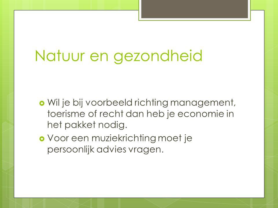 Natuur en gezondheid  Wil je bij voorbeeld richting management, toerisme of recht dan heb je economie in het pakket nodig.  Voor een muziekrichting