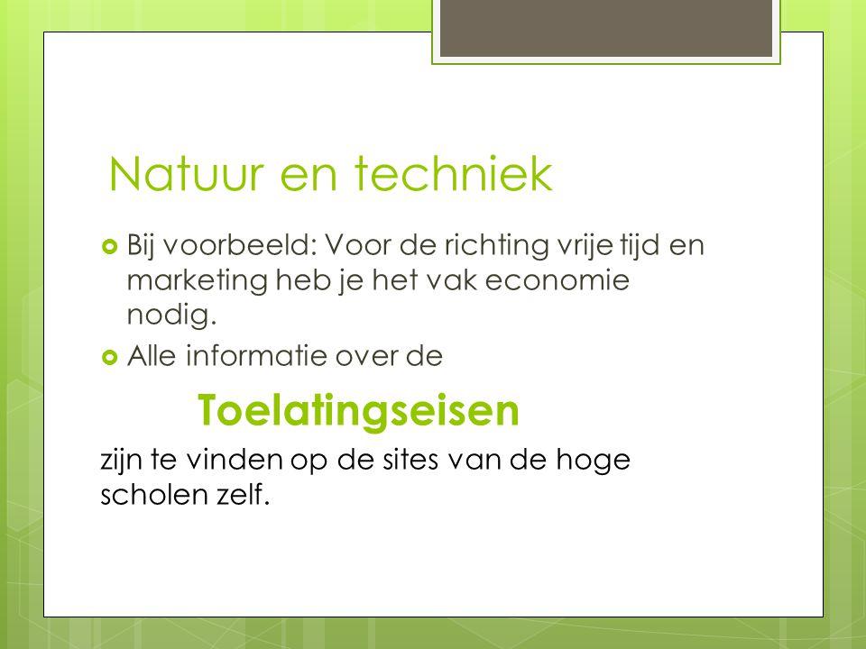 Natuur en techniek  Bij voorbeeld: Voor de richting vrije tijd en marketing heb je het vak economie nodig.  Alle informatie over de Toelatingseisen