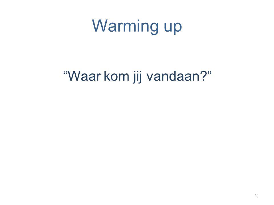 Warming up Waar kom jij vandaan? 2