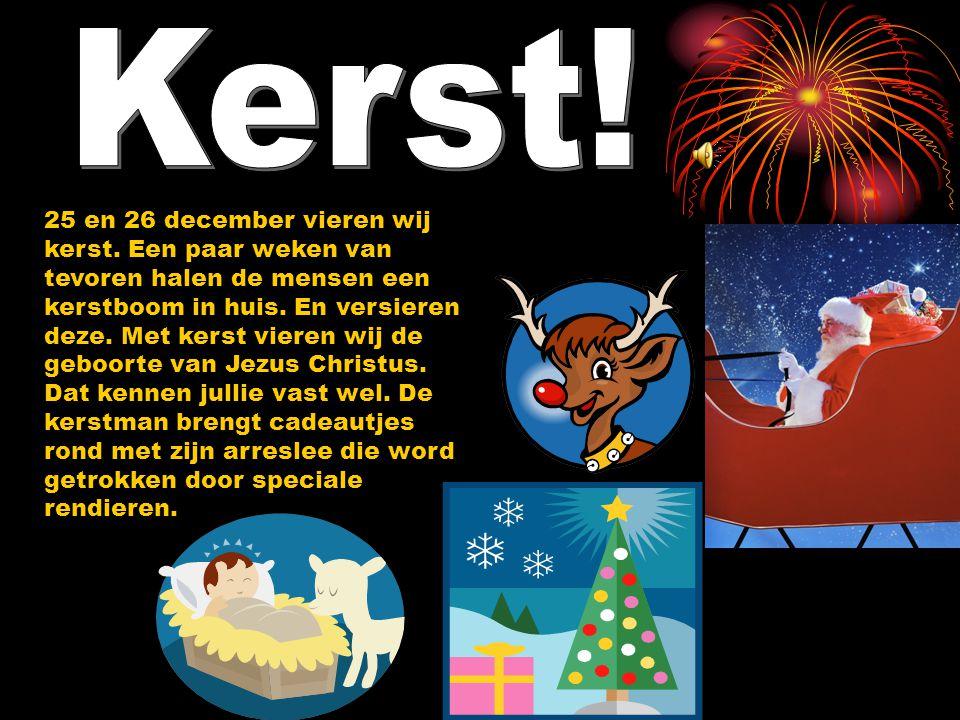 Op 5 december vieren wij Sinterklaas. Een paar weken van tevoren komt hij aan in Nederland. Elke avond vult hij en zwarte piet de schoenen van miljoen