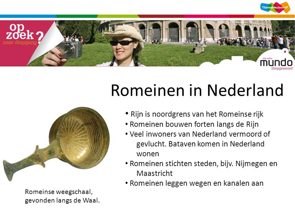 Rijn is noordgrens van het Romeinse rijk Romeinen bouwen forten langs de Rijn Veel inwoners van Nederland vermoord of gevlucht. Bataven komen in Neder