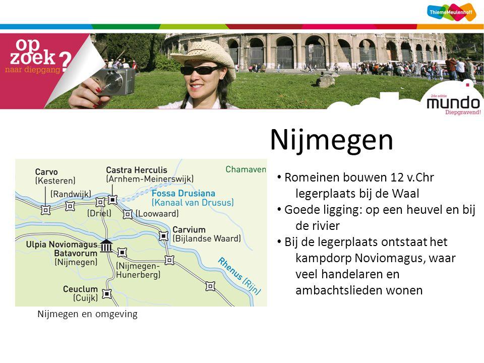 Nijmegen Romeinen bouwen 12 v.Chr legerplaats bij de Waal Goede ligging: op een heuvel en bij de rivier Bij de legerplaats ontstaat het kampdorp Novio