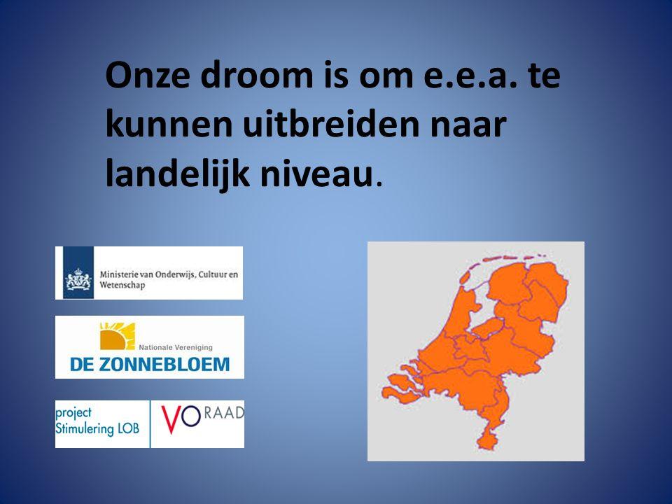 Onze droom is om e.e.a. te kunnen uitbreiden naar landelijk niveau.