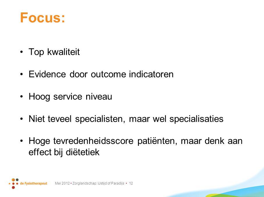Focus: Top kwaliteit Evidence door outcome indicatoren Hoog service niveau Niet teveel specialisten, maar wel specialisaties Hoge tevredenheidsscore patiënten, maar denk aan effect bij diëtetiek Mei 2012 Zorglandschap: IJstijd of Paradijs 12