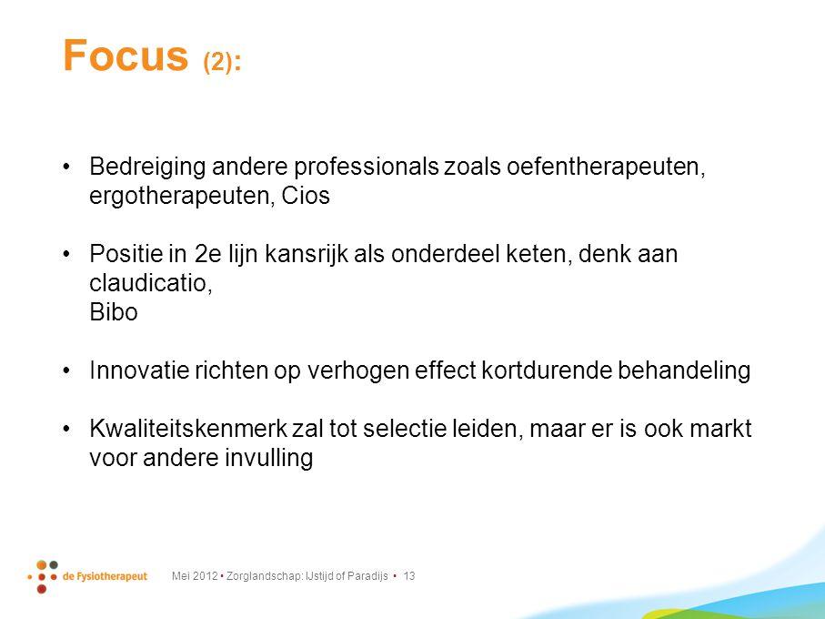 Focus (2) : Bedreiging andere professionals zoals oefentherapeuten, ergotherapeuten, Cios Positie in 2e lijn kansrijk als onderdeel keten, denk aan claudicatio, Bibo Innovatie richten op verhogen effect kortdurende behandeling Kwaliteitskenmerk zal tot selectie leiden, maar er is ook markt voor andere invulling Mei 2012 Zorglandschap: IJstijd of Paradijs 13