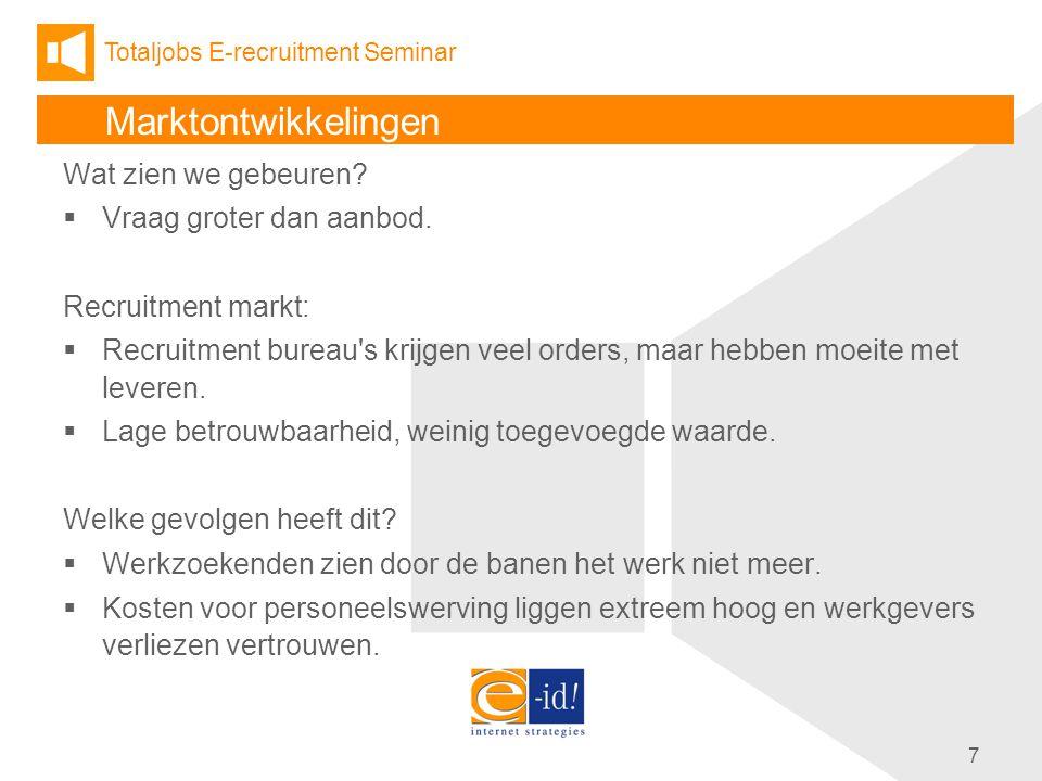 Totaljobs E-recruitment Seminar 7 Marktontwikkelingen Wat zien we gebeuren.