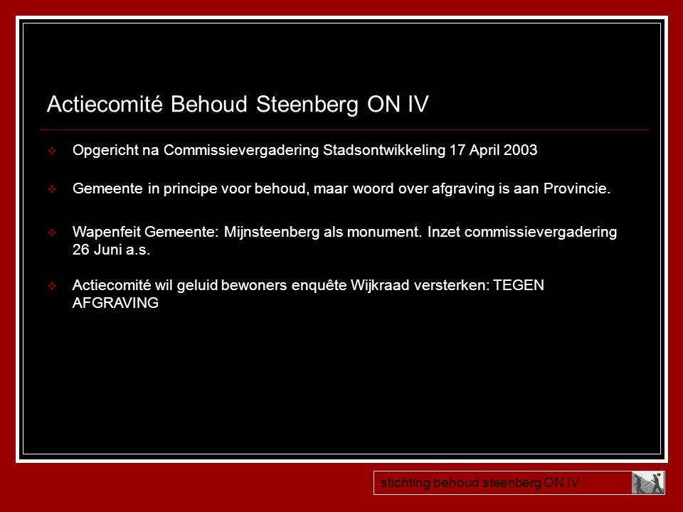 Actiecomité Behoud Steenberg ON IV  Opgericht na Commissievergadering Stadsontwikkeling 17 April 2003  Gemeente in principe voor behoud, maar woord