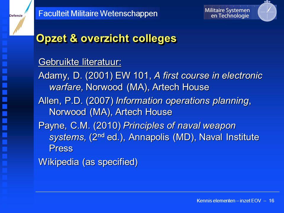 Kennis elementen – inzet EOV – 16 Faculteit Militaire Wetenschappen Opzet & overzicht colleges Gebruikte literatuur: Adamy, D. (2001) EW 101, A first