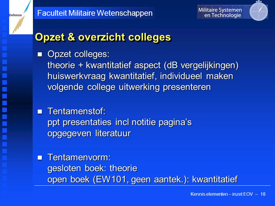 Kennis elementen – inzet EOV – 18 Faculteit Militaire Wetenschappen Opzet & overzicht colleges Opzet colleges: theorie + kwantitatief aspect (dB verge