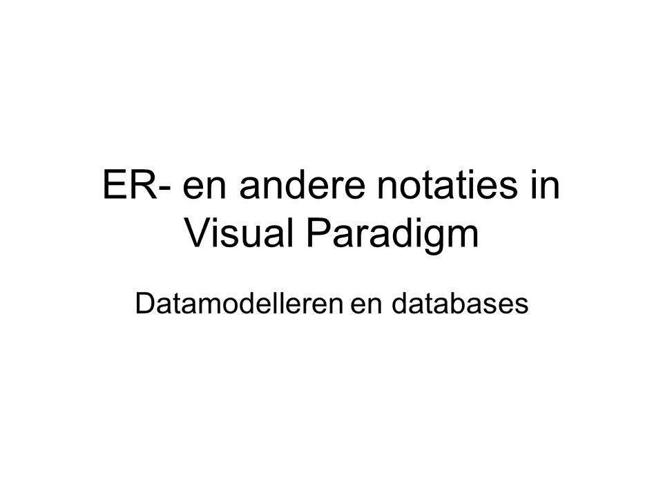 ER- en andere notaties in Visual Paradigm Datamodelleren en databases