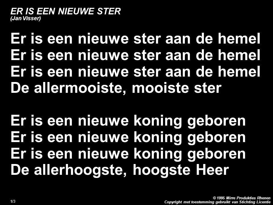 Copyright met toestemming gebruikt van Stichting Licentie © 1995 Mirre Produkties Rhenen 1/3 ER IS EEN NIEUWE STER (Jan Visser) Er is een nieuwe ster