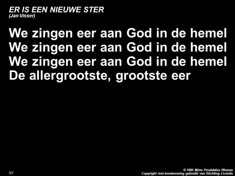 Copyright met toestemming gebruikt van Stichting Licentie © 1995 Mirre Produkties Rhenen 3/3 ER IS EEN NIEUWE STER (Jan Visser) We zingen eer aan God