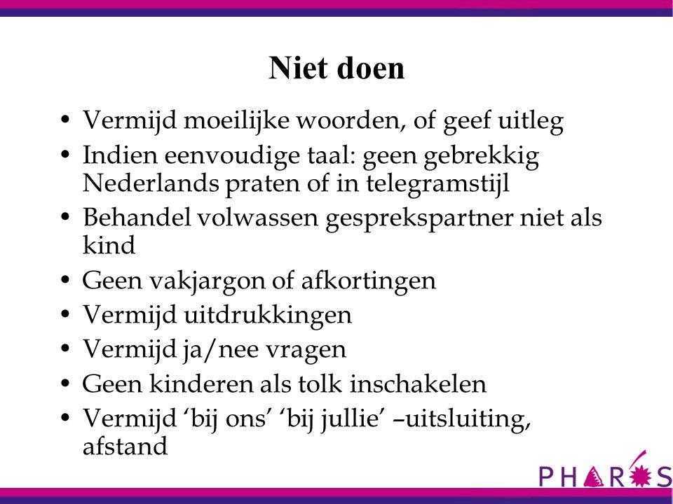 Niet doen Vermijd moeilijke woorden, of geef uitleg Indien eenvoudige taal: geen gebrekkig Nederlands praten of in telegramstijl Behandel volwassen ge