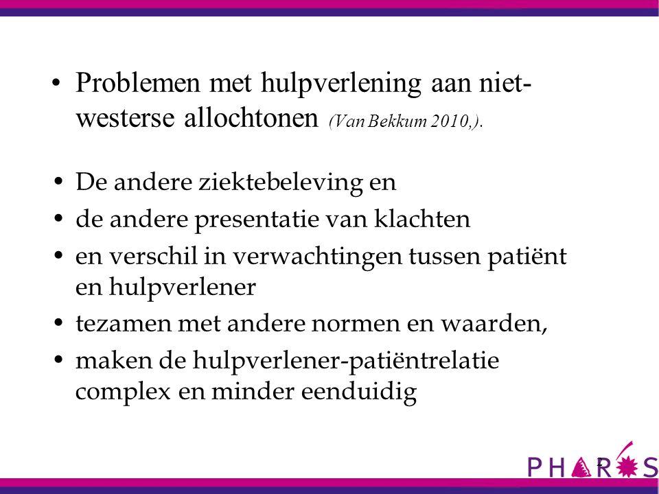 Problemen met hulpverlening aan niet- westerse allochtonen (Van Bekkum 2010,). De andere ziektebeleving en de andere presentatie van klachten en versc