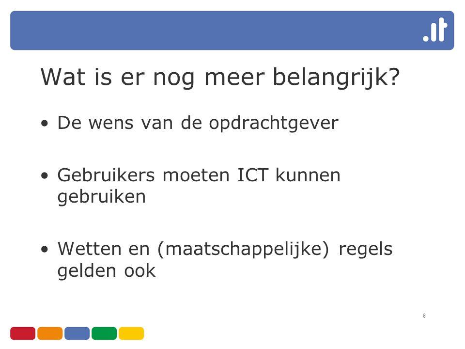 8 Wat is er nog meer belangrijk? De wens van de opdrachtgever Gebruikers moeten ICT kunnen gebruiken Wetten en (maatschappelijke) regels gelden ook