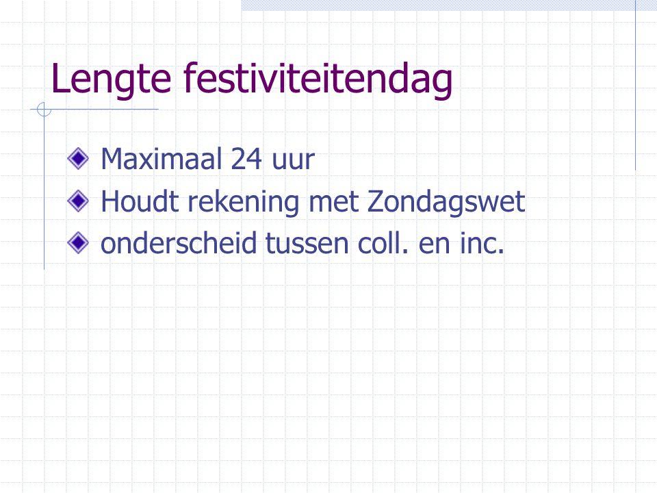 Lengte festiviteitendag Maximaal 24 uur Houdt rekening met Zondagswet onderscheid tussen coll.