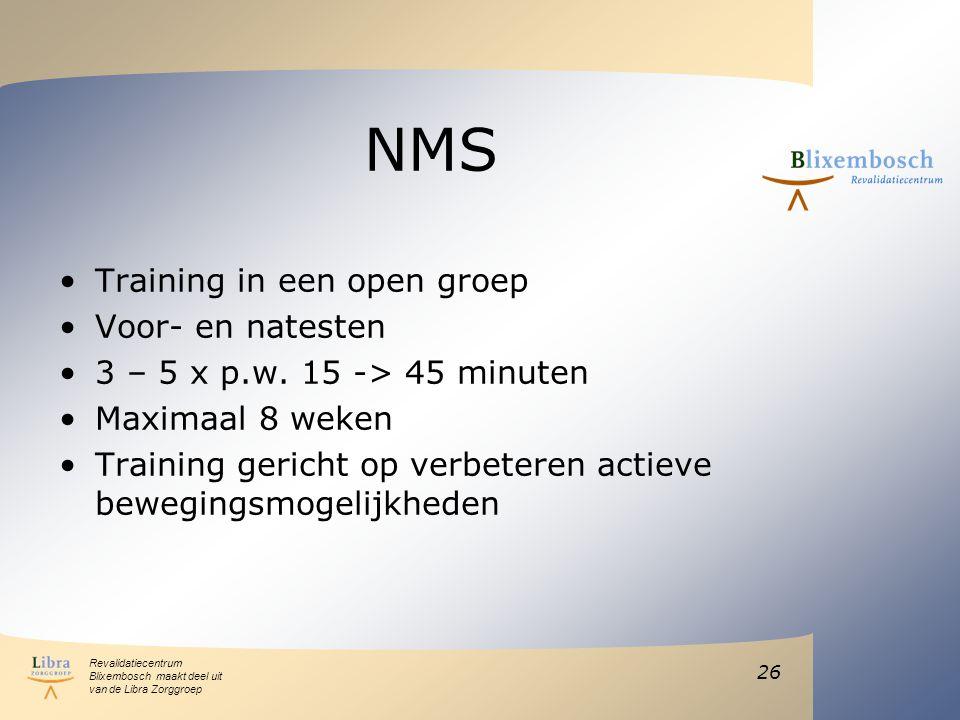 Revalidatiecentrum Blixembosch maakt deel uit van de Libra Zorggroep NMS Training in een open groep Voor- en natesten 3 – 5 x p.w.