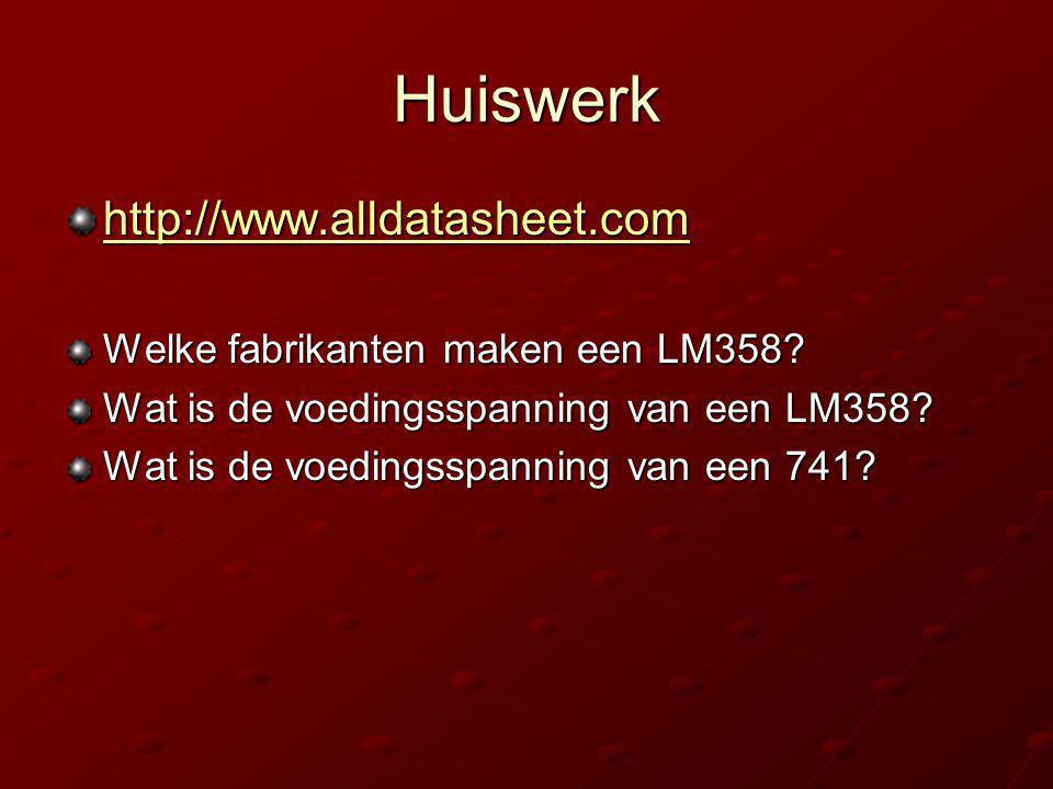 Huiswerk http://www.alldatasheet.com Welke fabrikanten maken een LM358? Wat is de voedingsspanning van een LM358? Wat is de voedingsspanning van een 7