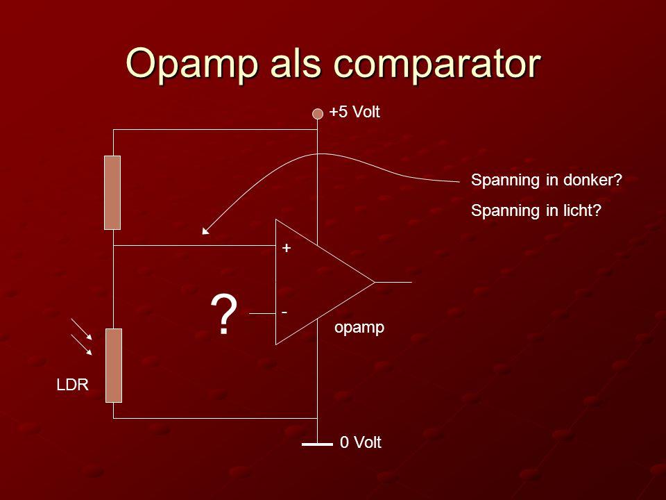 Opamp als comparator opamp + - 0 Volt +5 Volt ? LDR Spanning in donker? Spanning in licht?