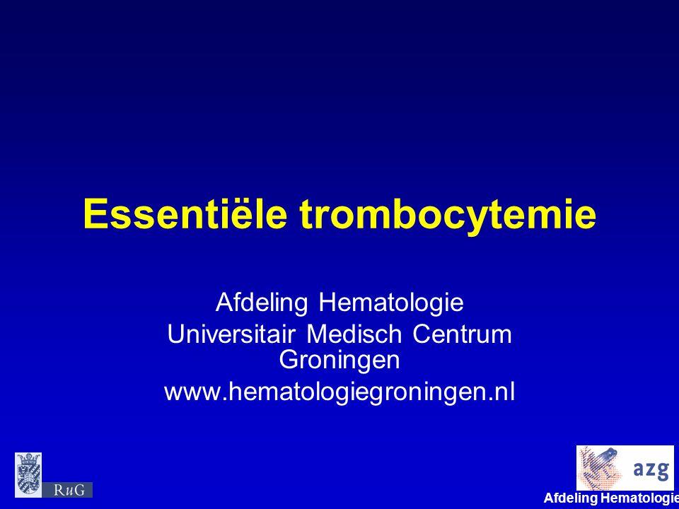 Afdeling Hematologie umcg Essentiële trombocytemie Afdeling Hematologie Universitair Medisch Centrum Groningen www.hematologiegroningen.nl