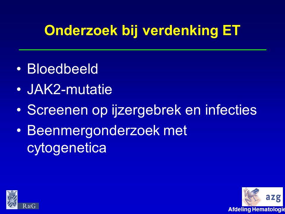 Afdeling Hematologie umcg Onderzoek bij verdenking ET Bloedbeeld JAK2-mutatie Screenen op ijzergebrek en infecties Beenmergonderzoek met cytogenetica