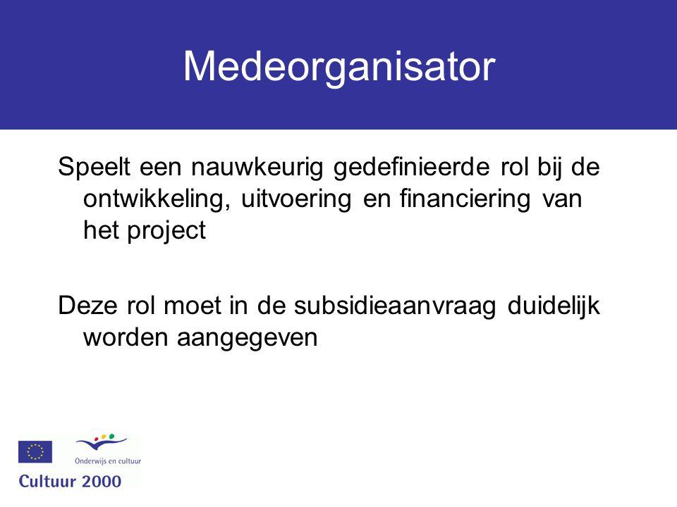 Medeorganisator Speelt een nauwkeurig gedefinieerde rol bij de ontwikkeling, uitvoering en financiering van het project Deze rol moet in de subsidieaanvraag duidelijk worden aangegeven