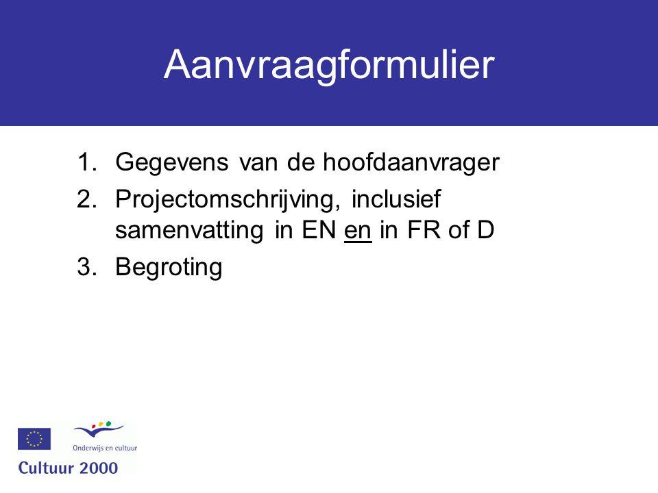Aanvraagformulier 1.Gegevens van de hoofdaanvrager 2.Projectomschrijving, inclusief samenvatting in EN en in FR of D 3.Begroting