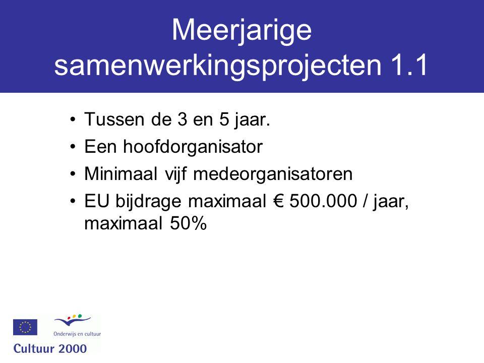 Meerjarige samenwerkingsprojecten 1.1 Tussen de 3 en 5 jaar. Een hoofdorganisator Minimaal vijf medeorganisatoren EU bijdrage maximaal € 500.000 / jaa
