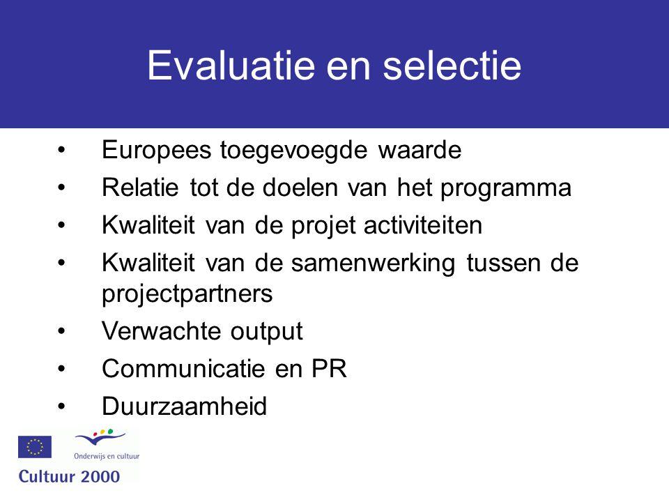 Evaluatie en selectie Europees toegevoegde waarde Relatie tot de doelen van het programma Kwaliteit van de projet activiteiten Kwaliteit van de samenwerking tussen de projectpartners Verwachte output Communicatie en PR Duurzaamheid