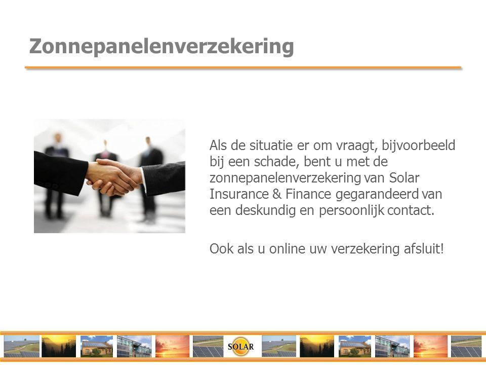 Zonnepanelenverzekering Als de situatie er om vraagt, bijvoorbeeld bij een schade, bent u met de zonnepanelenverzekering van Solar Insurance & Finance