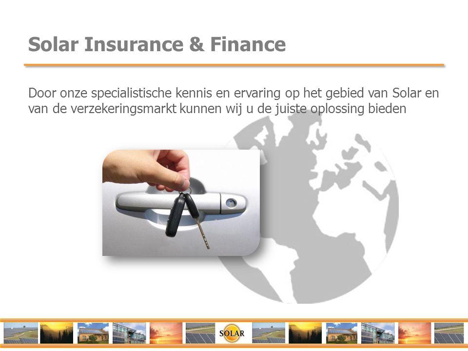 Solar Insurance & Finance Door onze specialistische kennis en ervaring op het gebied van Solar en van de verzekeringsmarkt kunnen wij u de juiste oplo