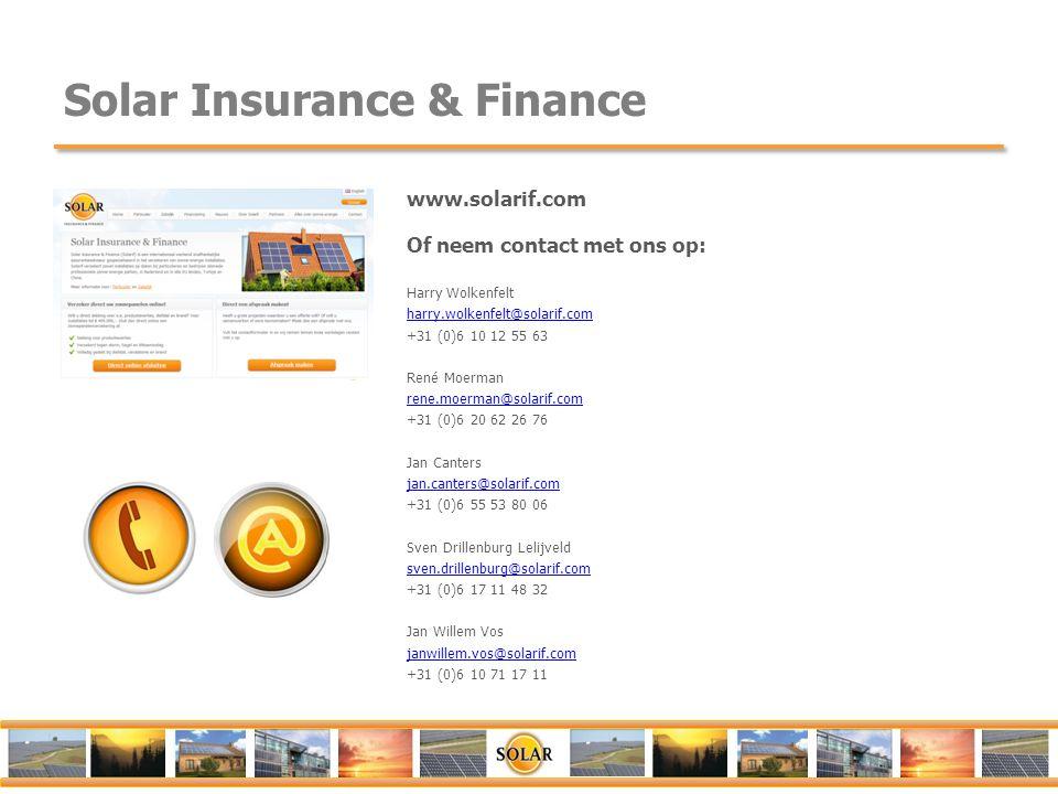 Solar Insurance & Finance www.solarif.com Of neem contact met ons op: Harry Wolkenfelt harry.wolkenfelt@solarif.com +31 (0)6 10 12 55 63 René Moerman